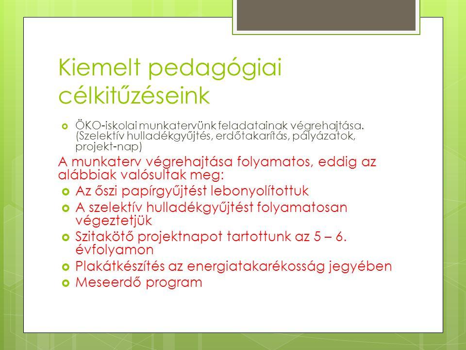 Kiemelt pedagógiai célkitűzéseink  ÖKO-iskolai munkatervünk feladatainak végrehajtása. (Szelektív hulladékgyűjtés, erdőtakarítás, pályázatok, projekt