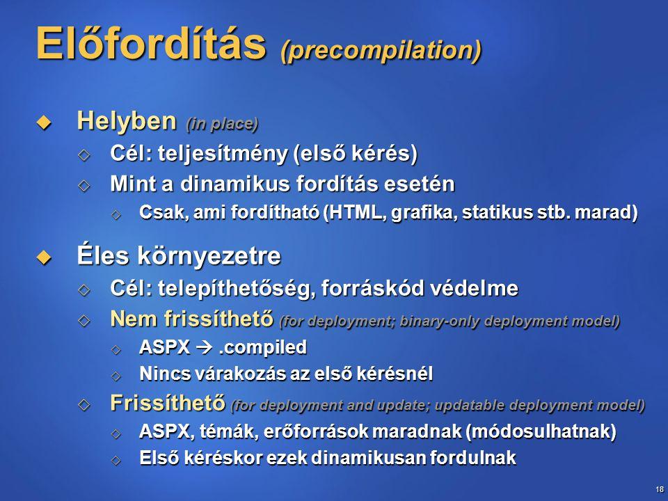 18 Előfordítás (precompilation)  Helyben (in place)  Cél: teljesítmény (első kérés)  Mint a dinamikus fordítás esetén  Csak, ami fordítható (HTML,