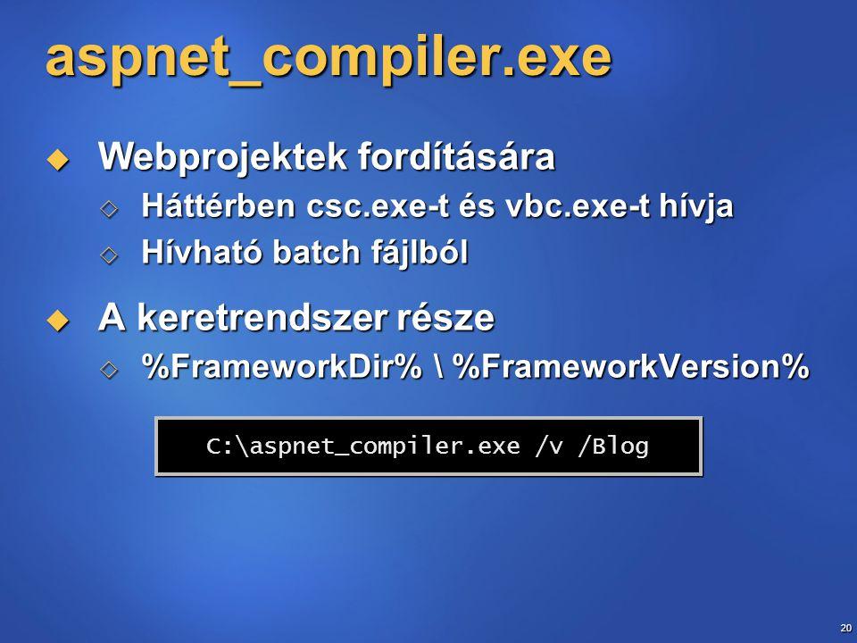 20 aspnet_compiler.exe  Webprojektek fordítására  Háttérben csc.exe-t és vbc.exe-t hívja  Hívható batch fájlból  A keretrendszer része  %Framewor