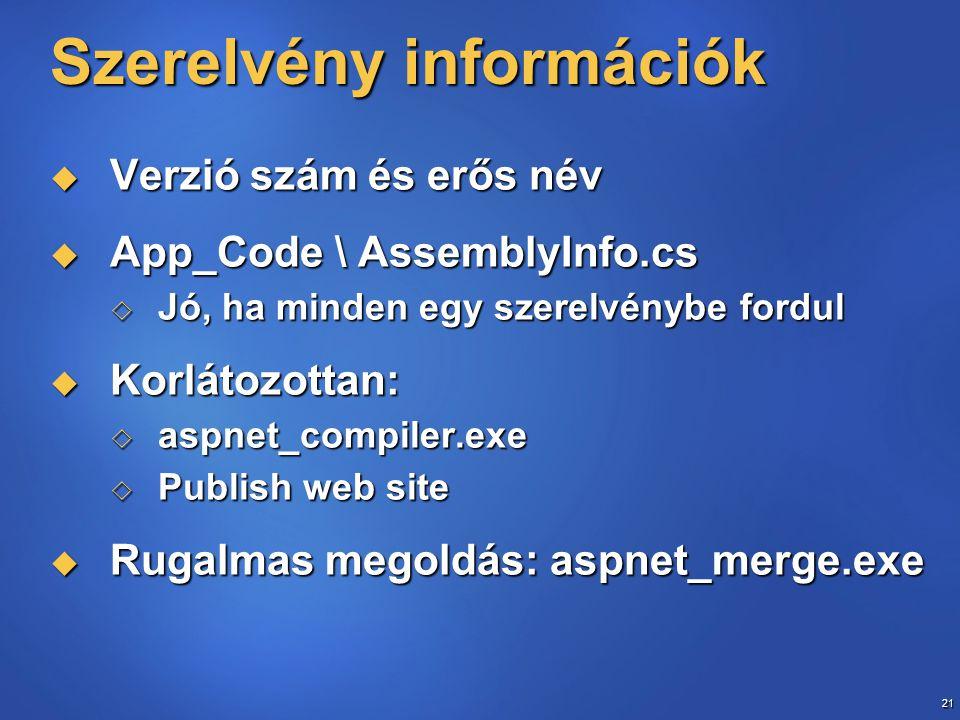 21 Szerelvény információk  Verzió szám és erős név  App_Code \ AssemblyInfo.cs  Jó, ha minden egy szerelvénybe fordul  Korlátozottan:  aspnet_com