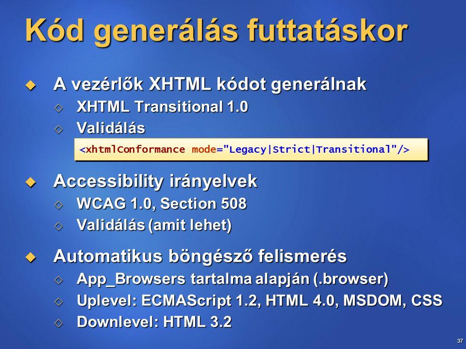 37 Kód generálás futtatáskor  A vezérlők XHTML kódot generálnak  XHTML Transitional 1.0  Validálás  Accessibility irányelvek  WCAG 1.0, Section 5