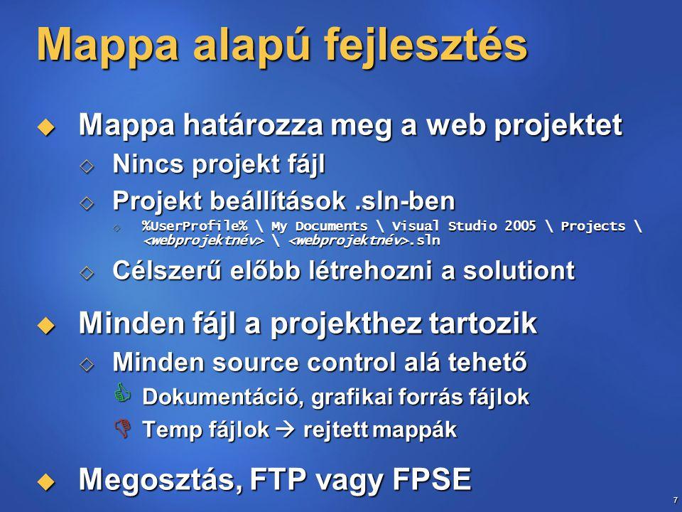 7 Mappa alapú fejlesztés  Mappa határozza meg a web projektet  Nincs projekt fájl  Projekt beállítások.sln-ben  %UserProfile% \ My Documents \ Vis