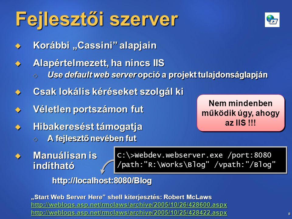 """8 Fejlesztői szerver  Korábbi """"Cassini"""" alapjain  Alapértelmezett, ha nincs IIS  Use default web server opció a projekt tulajdonságlapján  Csak lo"""