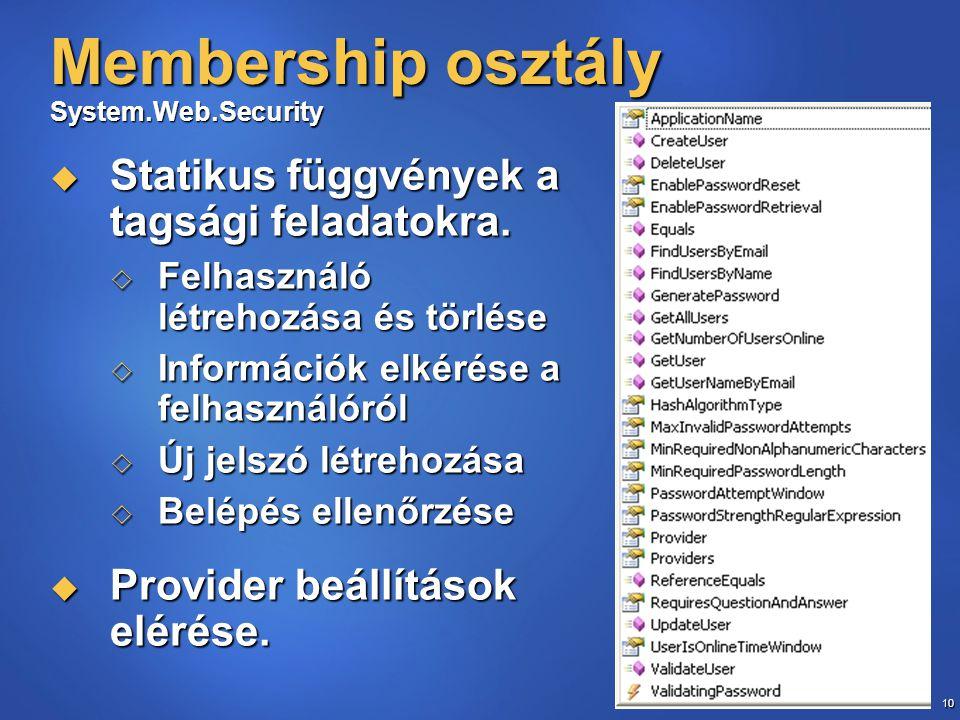 10 Membership osztály System.Web.Security  Statikus függvények a tagsági feladatokra.  Felhasználó létrehozása és törlése  Információk elkérése a f
