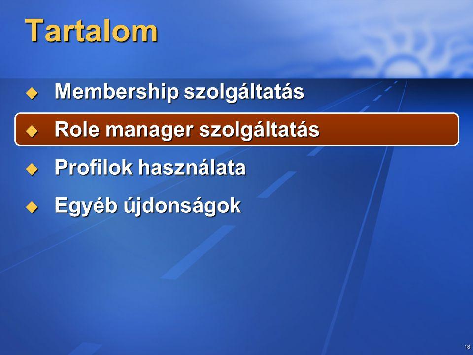 18 Tartalom  Membership szolgáltatás  Role manager szolgáltatás  Profilok használata  Egyéb újdonságok