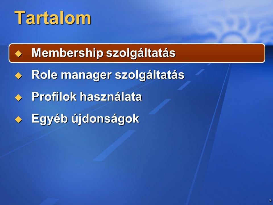 2 Tartalom  Membership szolgáltatás  Role manager szolgáltatás  Profilok használata  Egyéb újdonságok