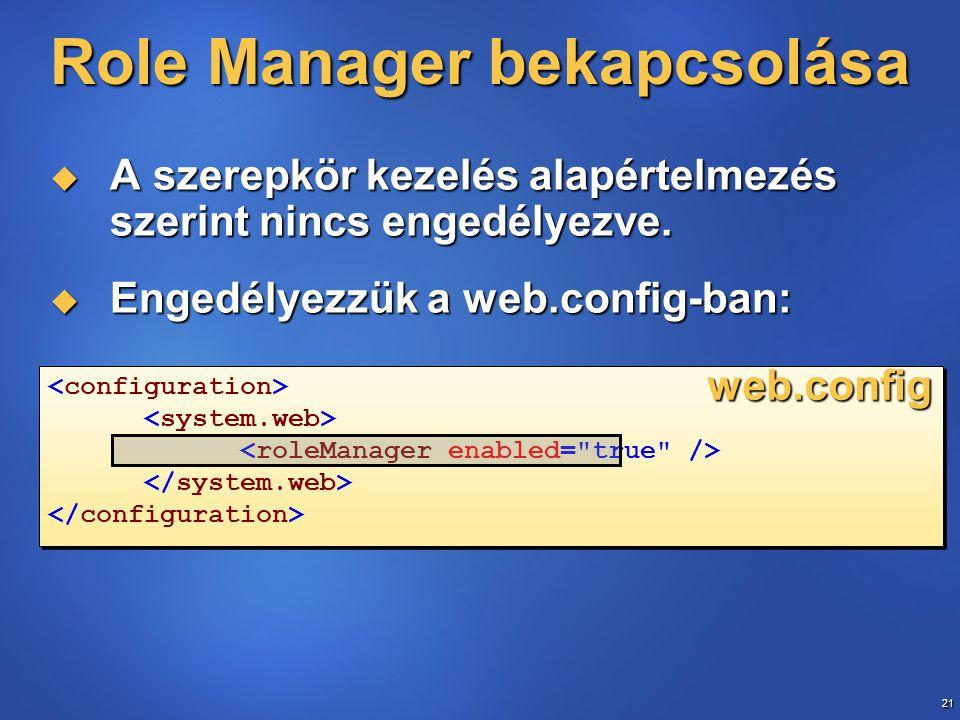 21 Role Manager bekapcsolása  A szerepkör kezelés alapértelmezés szerint nincs engedélyezve.  Engedélyezzük a web.config-ban: web.config