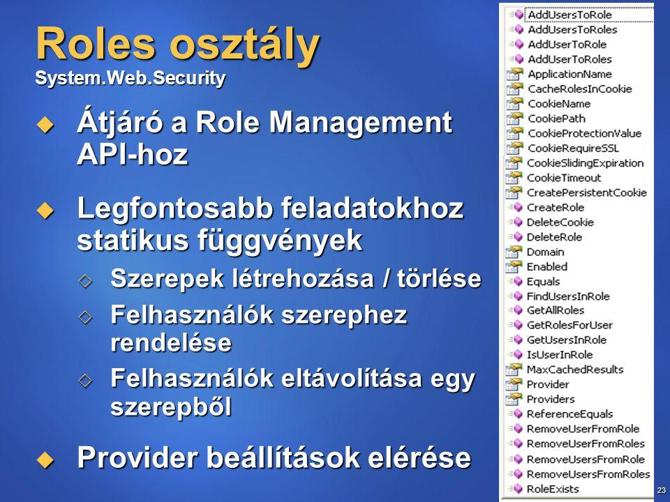 23 Roles osztály System.Web.Security  Átjáró a Role Management API-hoz  Legfontosabb feladatokhoz statikus függvények  Szerepek létrehozása / törlése  Felhasználók szerephez rendelése  Felhasználók eltávolítása egy szerepből  Provider beállítások elérése