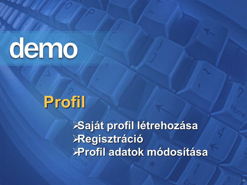 41 Profil  Saját profil létrehozása  Regisztráció  Profil adatok módosítása