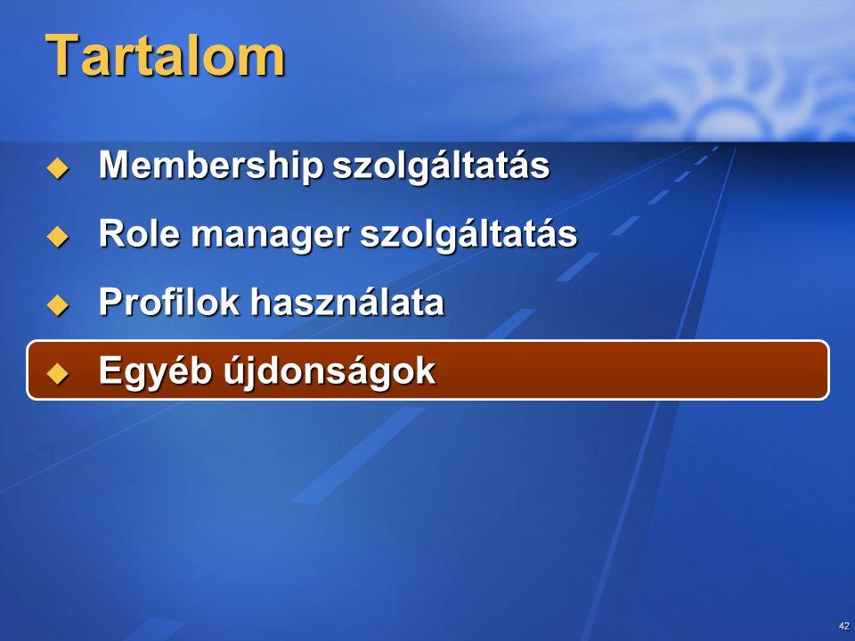 42 Tartalom  Membership szolgáltatás  Role manager szolgáltatás  Profilok használata  Egyéb újdonságok