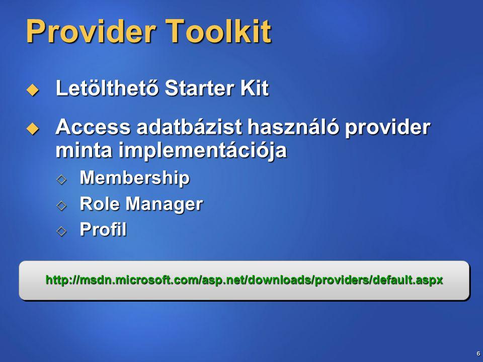 6 Provider Toolkit  Letölthető Starter Kit  Access adatbázist használó provider minta implementációja  Membership  Role Manager  Profil http://ms