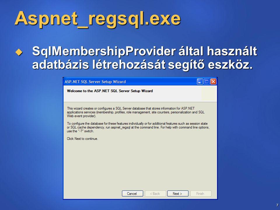 7 Aspnet_regsql.exe  SqlMembershipProvider által használt adatbázis létrehozását segítő eszköz.