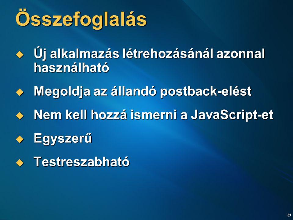 21 Összefoglalás  Új alkalmazás létrehozásánál azonnal használható  Megoldja az állandó postback-elést  Nem kell hozzá ismerni a JavaScript-et  Egyszerű  Testreszabható