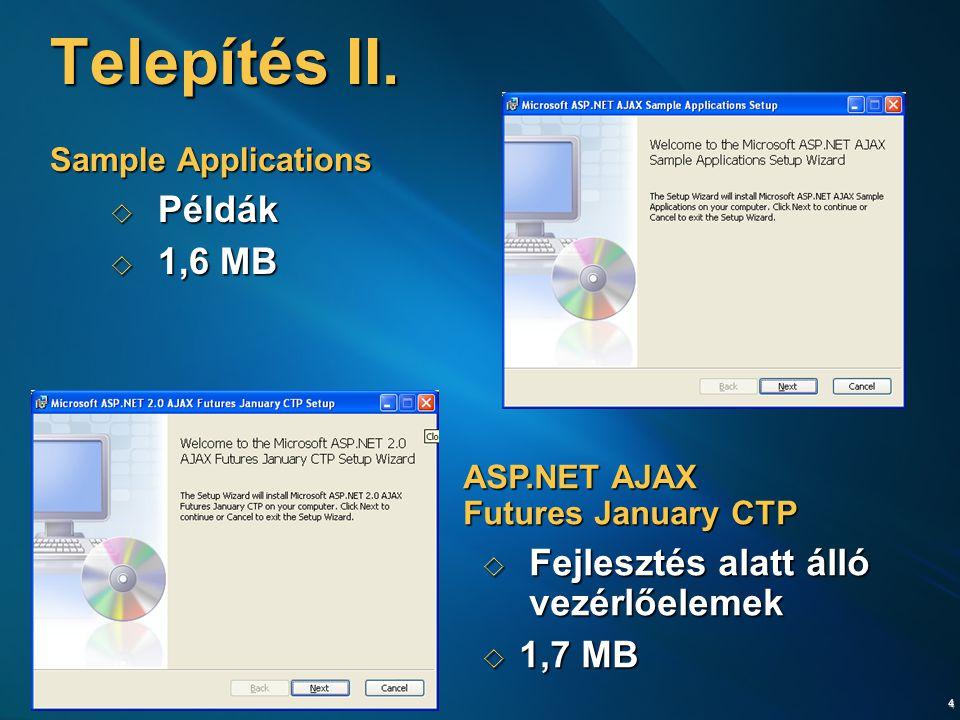 5 Új project sablonok  ASP.NET AJAX-Enabled Web Site  AJAX-os vezérlőket elérjük  Előre elkészített web.config  AJAX Control Toolkit Web Site  Referencia az AjaxControlToolkit.dll-re