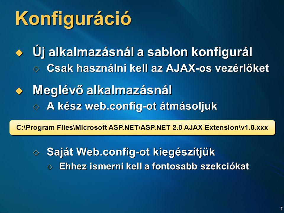 7 Konfiguráció  Új alkalmazásnál a sablon konfigurál  Csak használni kell az AJAX-os vezérlőket  Meglévő alkalmazásnál  A kész web.config-ot átmásoljuk  Saját Web.config-ot kiegészítjük  Ehhez ismerni kell a fontosabb szekciókat C:\Program Files\Microsoft ASP.NET\ASP.NET 2.0 AJAX Extension\v1.0.xxx