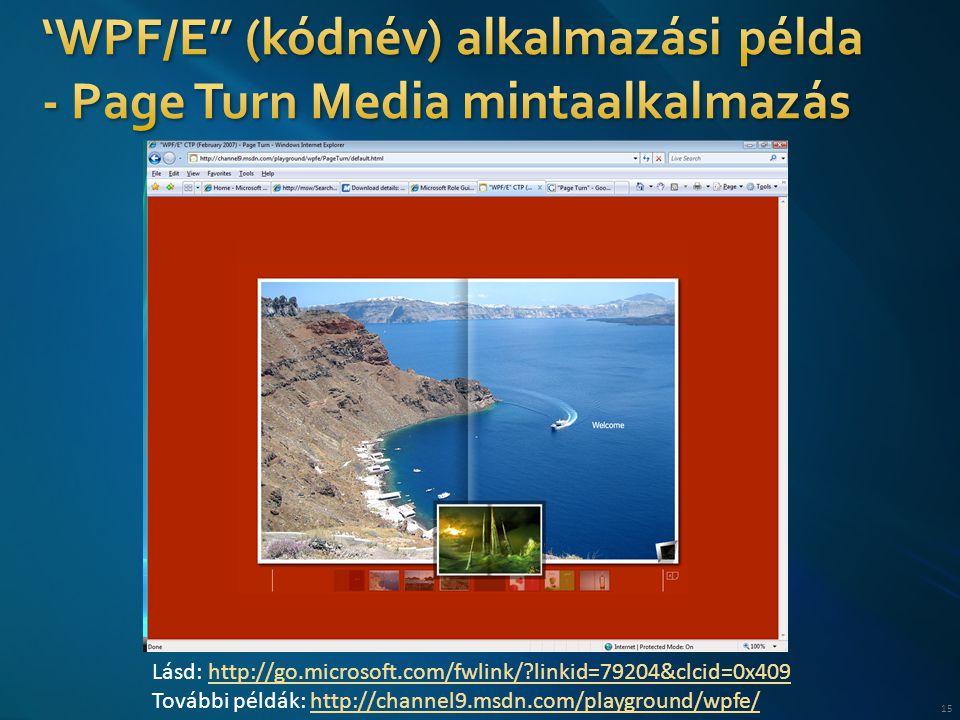 15 Lásd: http://go.microsoft.com/fwlink/?linkid=79204&clcid=0x409http://go.microsoft.com/fwlink/?linkid=79204&clcid=0x409 További példák: http://channel9.msdn.com/playground/wpfe/http://channel9.msdn.com/playground/wpfe/