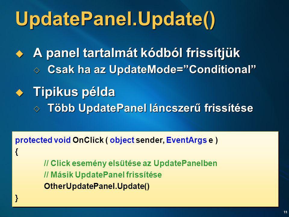 """11 UpdatePanel.Update()  A panel tartalmát kódból frissítjük  Csak ha az UpdateMode=""""Conditional""""  Tipikus példa  Több UpdatePanel láncszerű friss"""