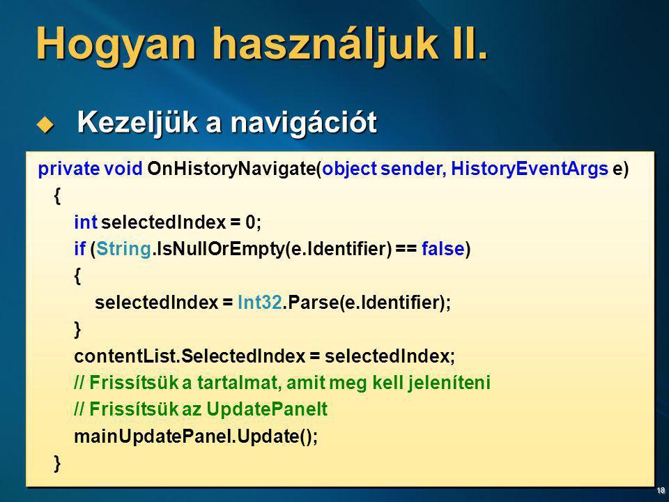 18 Hogyan használjuk II.  Kezeljük a navigációt private void OnHistoryNavigate(object sender, HistoryEventArgs e) { int selectedIndex = 0; if (String