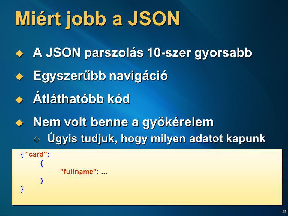 27 Miért jobb a JSON  A JSON parszolás 10-szer gyorsabb  Egyszerűbb navigáció  Átláthatóbb kód  Nem volt benne a gyökérelem  Úgyis tudjuk, hogy m