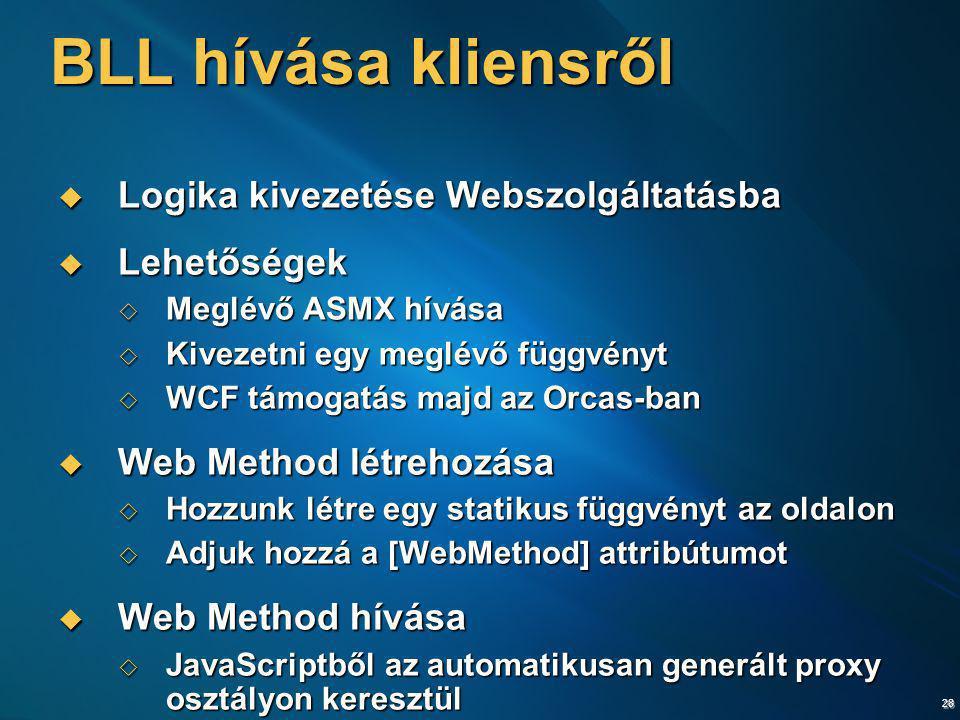 28 BLL hívása kliensről  Logika kivezetése Webszolgáltatásba  Lehetőségek  Meglévő ASMX hívása  Kivezetni egy meglévő függvényt  WCF támogatás ma