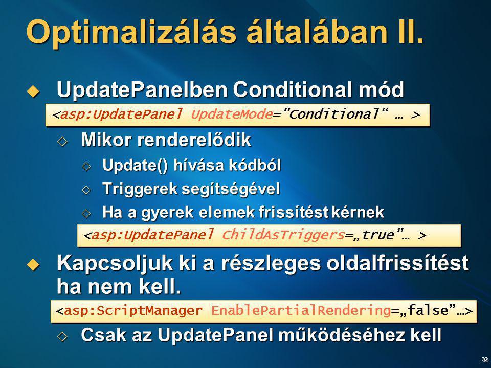 32 Optimalizálás általában II.  UpdatePanelben Conditional mód  Mikor renderelődik  Update() hívása kódból  Triggerek segítségével  Ha a gyerek e