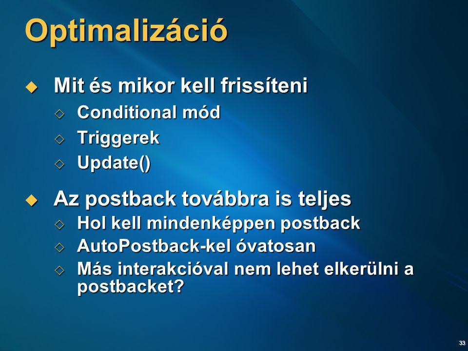 33 Optimalizáció  Mit és mikor kell frissíteni  Conditional mód  Triggerek  Update()  Az postback továbbra is teljes  Hol kell mindenképpen post