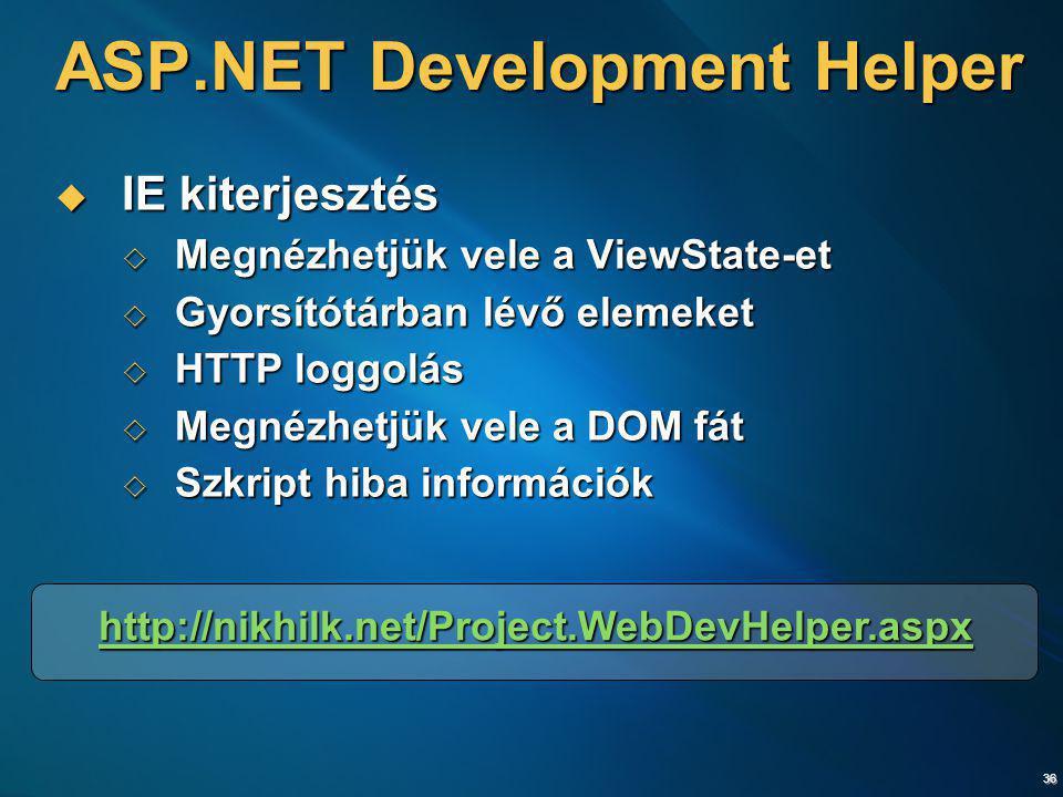 36 ASP.NET Development Helper  IE kiterjesztés  Megnézhetjük vele a ViewState-et  Gyorsítótárban lévő elemeket  HTTP loggolás  Megnézhetjük vele