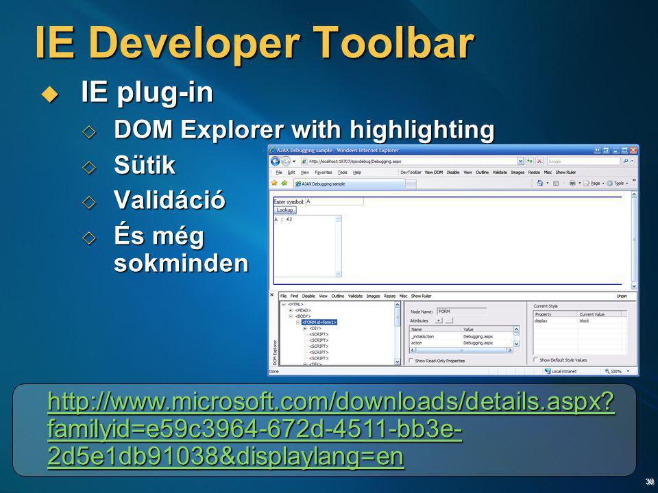 38 IE Developer Toolbar  IE plug-in  DOM Explorer with highlighting  Sütik  Validáció  És még sokminden http://www.microsoft.com/downloads/detail