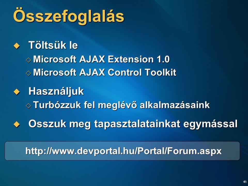 41 Összefoglalás  Töltsük le  Microsoft AJAX Extension 1.0  Microsoft AJAX Control Toolkit  Használjuk  Turbózzuk fel meglévő alkalmazásaink  Os