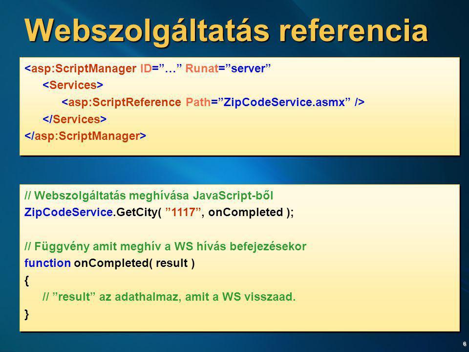 """6 Webszolgáltatás referencia <asp:ScriptManager ID=""""…"""" Runat=""""server"""" <asp:ScriptManager ID=""""…"""" Runat=""""server"""" // Webszolgáltatás meghívása JavaScript"""