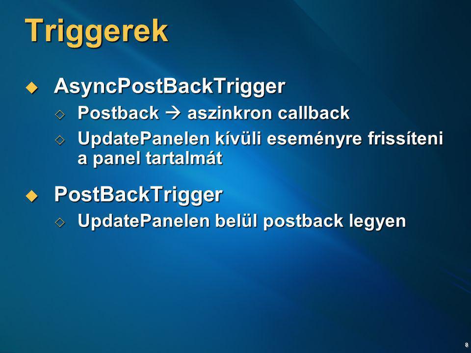 8 Triggerek  AsyncPostBackTrigger  Postback  aszinkron callback  UpdatePanelen kívüli eseményre frissíteni a panel tartalmát  PostBackTrigger  U