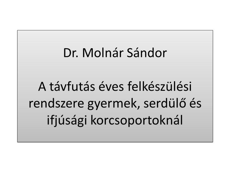 Dr. Molnár Sándor A távfutás éves felkészülési rendszere gyermek, serdülő és ifjúsági korcsoportoknál