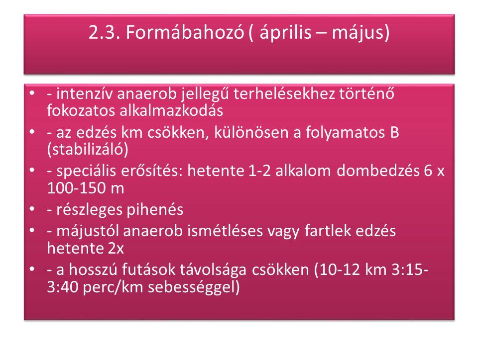 2.3. Formábahozó ( április – május) - intenzív anaerob jellegű terhelésekhez történő fokozatos alkalmazkodás - az edzés km csökken, különösen a folyam