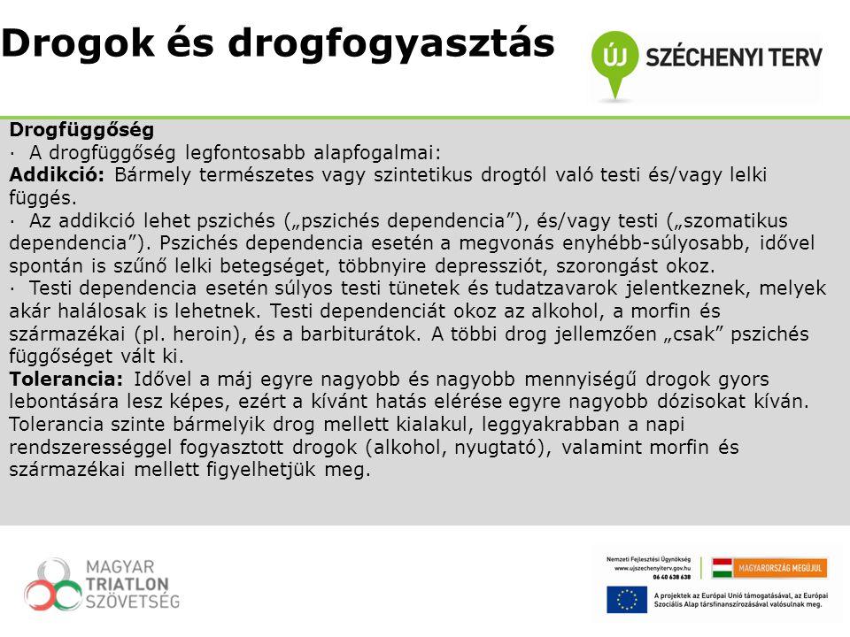 Drogfüggőség · A drogfüggőség legfontosabb alapfogalmai: Addikció: Bármely természetes vagy szintetikus drogtól való testi és/vagy lelki függés. · Az
