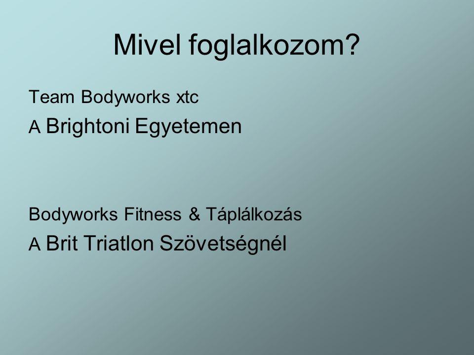 Mivel foglalkozom? Team Bodyworks xtc A Brightoni Egyetemen Bodyworks Fitness & Táplálkozás A Brit Triatlon Szövetségnél