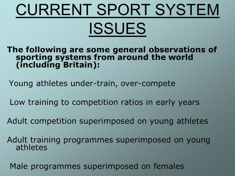 CURRENT SPORT SYSTEM ISSUES The following are some general observations of sporting systems from around the world (including Britain): Young athletes