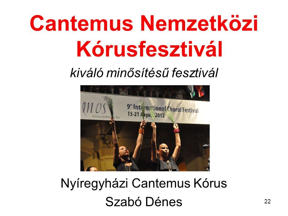 Cantemus Nemzetközi Kórusfesztivál kiváló minősítésű fesztivál Nyíregyházi Cantemus Kórus Szabó Dénes 22