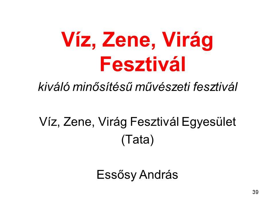 Víz, Zene, Virág Fesztivál kiváló minősítésű művészeti fesztivál Víz, Zene, Virág Fesztivál Egyesület (Tata) Essősy András 39