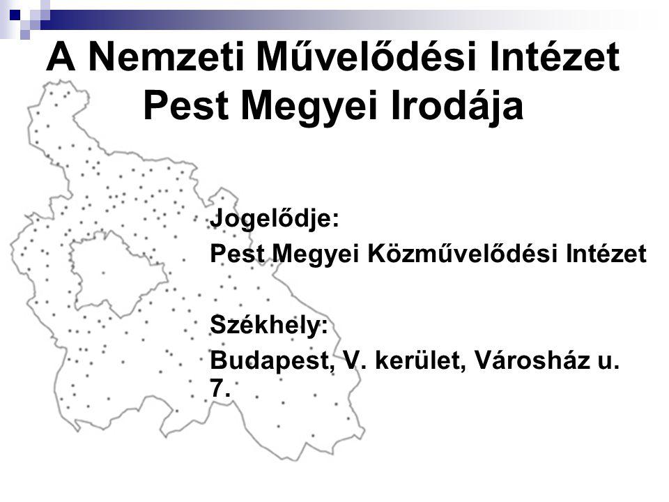 A Nemzeti Művelődési Intézet Pest Megyei Irodája Jogelődje: Pest Megyei Közművelődési Intézet Székhely: Budapest, V.
