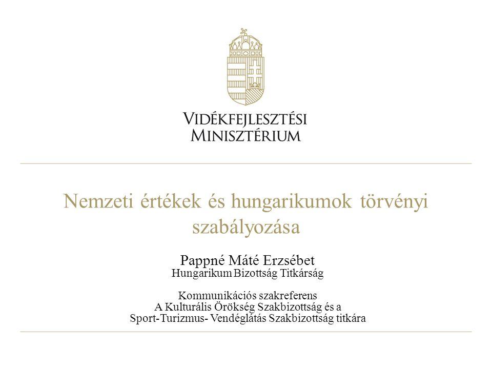 Nemzeti értékek és hungarikumok törvényi szabályozása Pappné Máté Erzsébet Hungarikum Bizottság Titkárság Kommunikációs szakreferens A Kulturális Örök