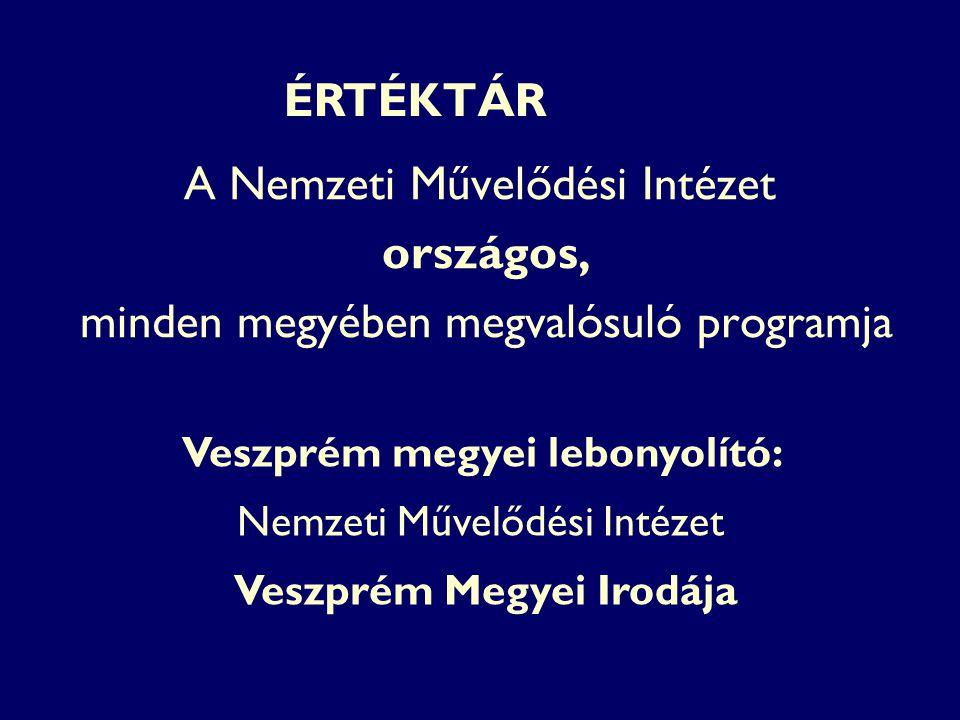 A Nemzeti Művelődési Intézet országos, minden megyében megvalósuló programja Veszprém megyei lebonyolító: Nemzeti Művelődési Intézet Veszprém Megyei I