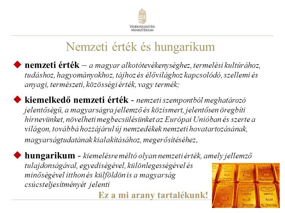 3  nemzeti érték – a magyar alkotótevékenységhez, termelési kultúrához, tudáshoz, hagyományokhoz, tájhoz és élővilághoz kapcsolódó, szellemi és anyag