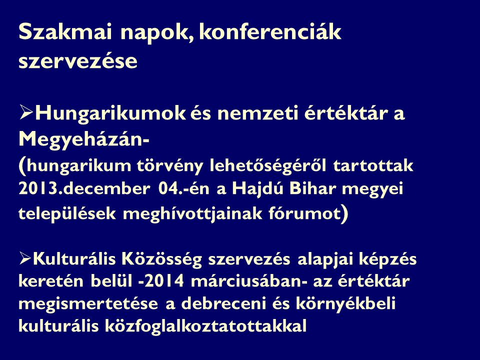 Szakmai napok, konferenciák szervezése  Hungarikumok és nemzeti értéktár a Megyeházán- ( hungarikum törvény lehetőségéről tartottak 2013.december 04.