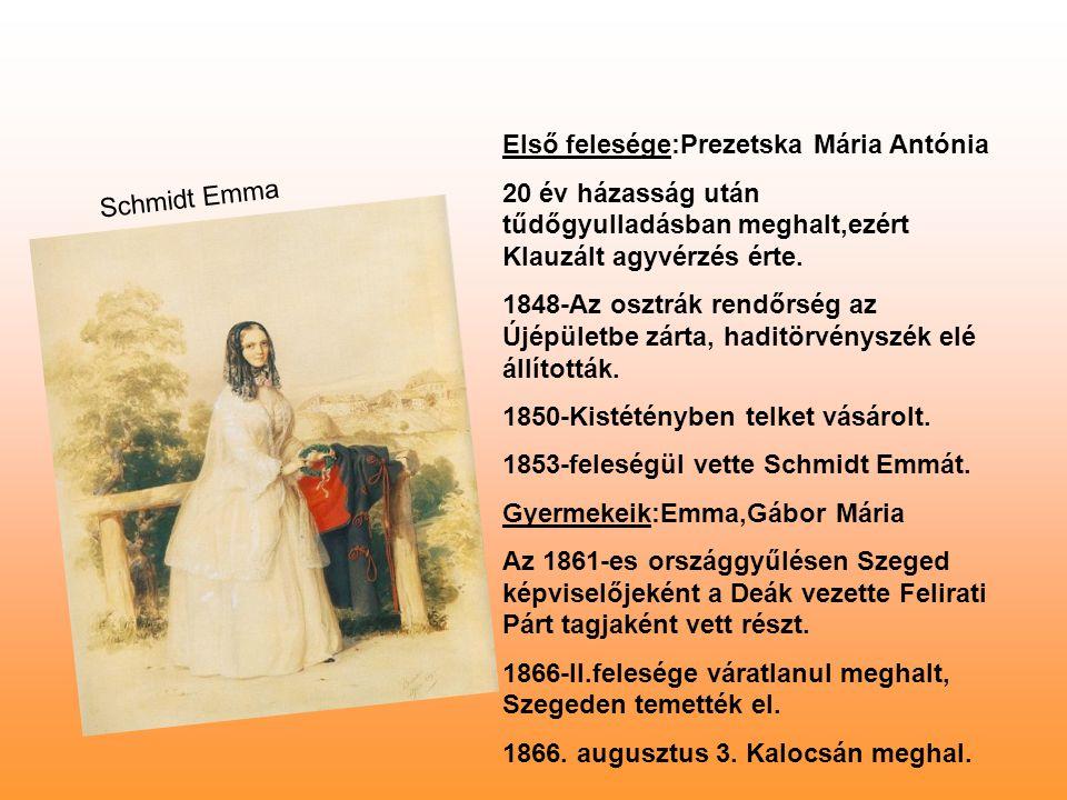 Első felesége:Prezetska Mária Antónia 20 év házasság után tűdőgyulladásban meghalt,ezért Klauzált agyvérzés érte. 1848-Az osztrák rendőrség az Újépüle