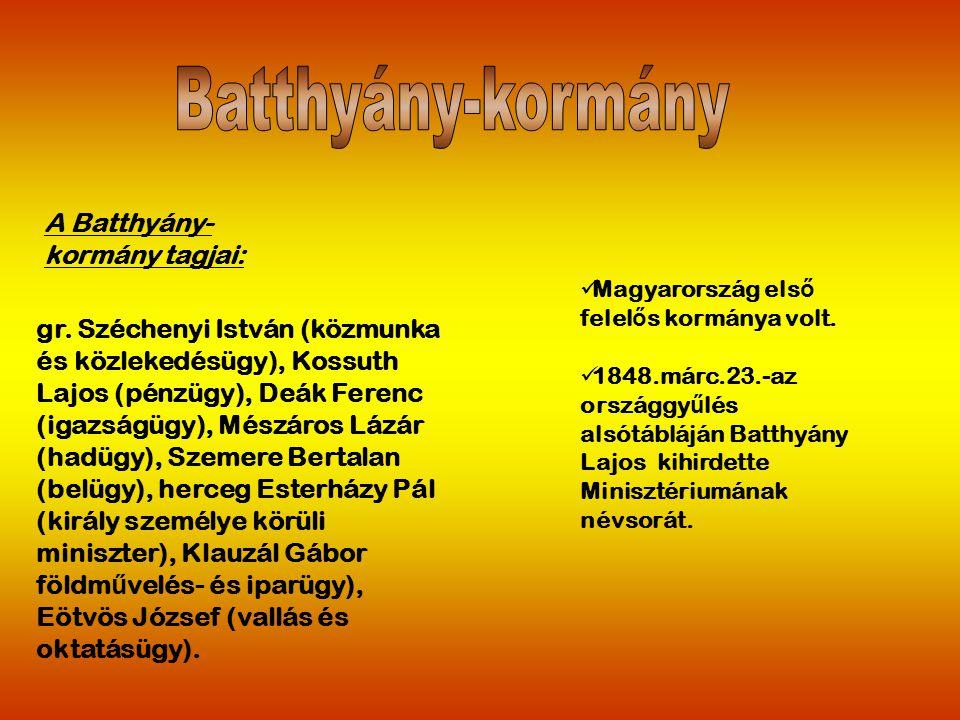 gr. Széchenyi István (közmunka és közlekedésügy), Kossuth Lajos (pénzügy), Deák Ferenc (igazságügy), Mészáros Lázár (hadügy), Szemere Bertalan (belügy