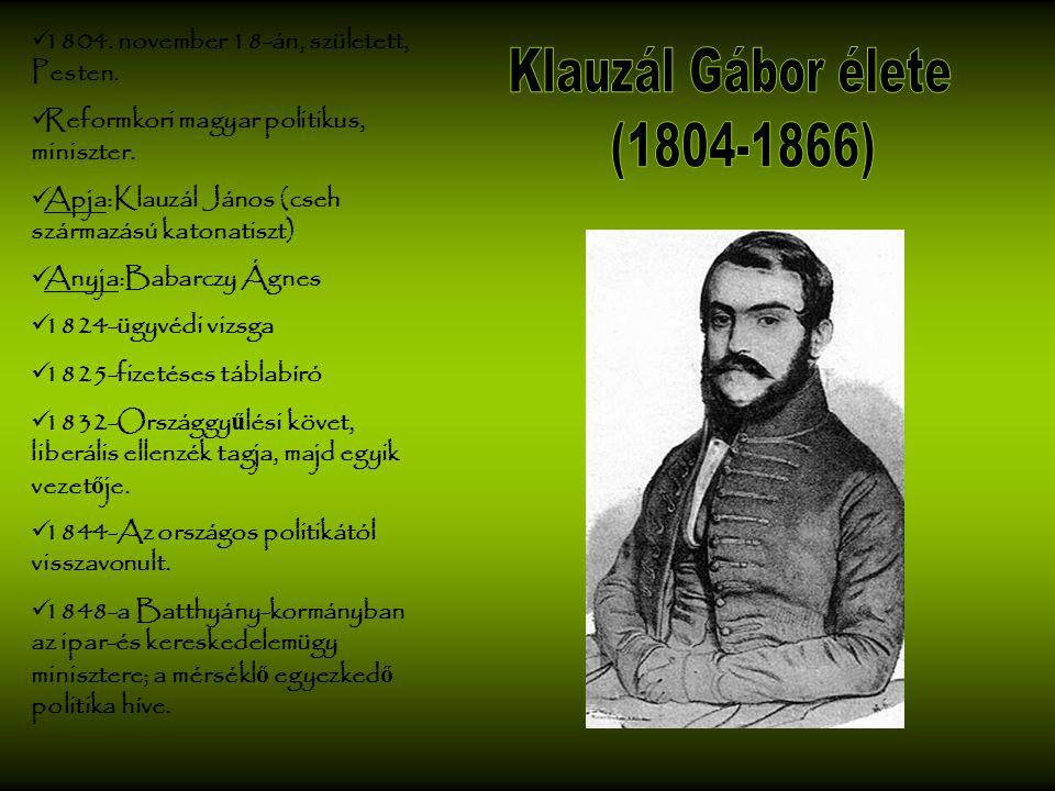 1804. november 18-án, született, Pesten. Reformkori magyar politikus, miniszter. Apja:Klauzál János (cseh származású katonatiszt) Anyja:Babarczy Ágnes