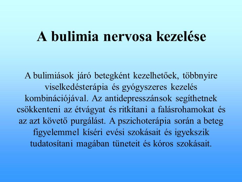 A bulimia nervosa kezelése A bulimiások járó betegként kezelhetőek, többnyire viselkedésterápia és gyógyszeres kezelés kombinációjával. Az antidepress
