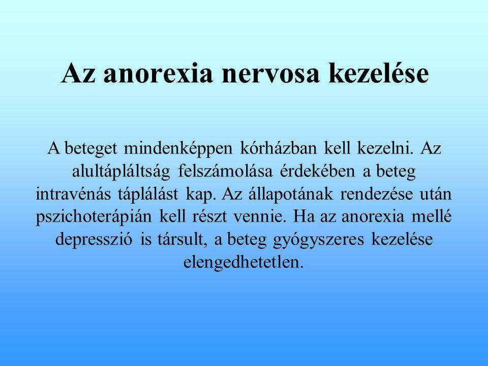 Az anorexia nervosa kezelése A beteget mindenképpen kórházban kell kezelni. Az alultápláltság felszámolása érdekében a beteg intravénás táplálást kap.