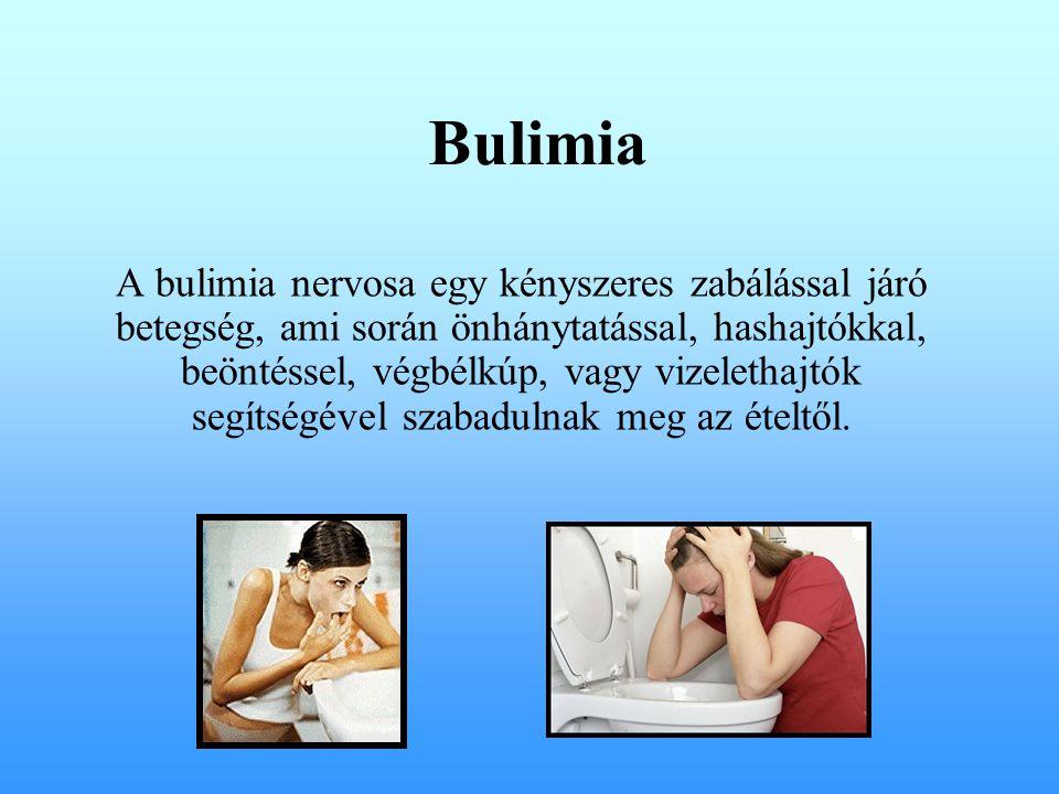 Bulimia A bulimia nervosa egy kényszeres zabálással járó betegség, ami során önhánytatással, hashajtókkal, beöntéssel, végbélkúp, vagy vizelethajtók segítségével szabadulnak meg az ételtől.