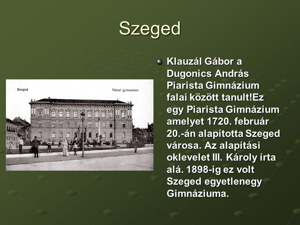 Szeged Klauzál Gábor a Dugonics András Piarista Gimnázium falai között tanult!Ez egy Piarista Gimnázium amelyet 1720.